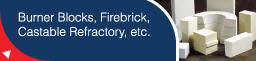 Burner blocks, firebrick, castable refractory, etc.